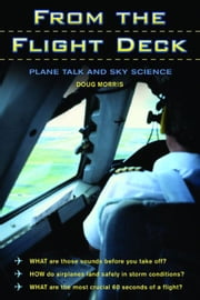 From the Flight Deck: Plane Talk and Sky Science ebook by Morris, Doug