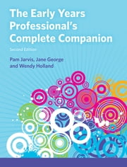 The Early Years Professional's Complete Companion 2nd edn ebook by Pam Jarvis,Jane George,Wendy Holland