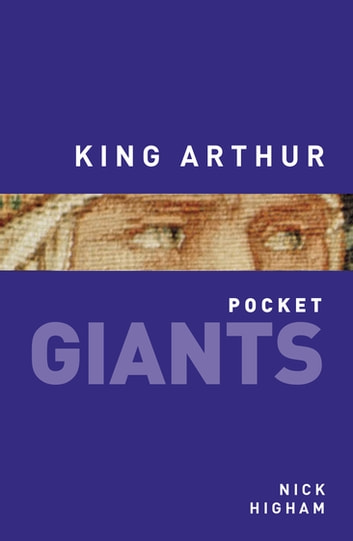 King Arthur: pocket GIANTS ebook by Nick Higham