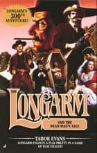 Longarm 300: Longarm and the Dead Man's Tale ebook by Tabor Evans