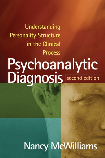 Psychoanalytic diagnosis second edition ebook by nancy mcwilliams psychoanalytic diagnosis second edition understanding personality structure in the clinical process ebook by nancy fandeluxe Gallery