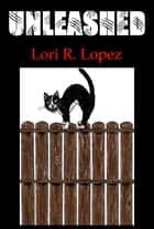 Unleashed - Tail One ebook by Lori R. Lopez