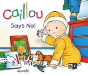 Caillou Says No! ebook by Pierre Brignaud,Nicole Nadeau
