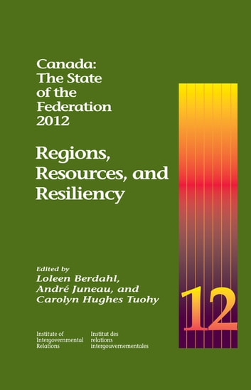 Canada: The State of the Federation, 2012 - Regions, Resources, and Resiliency ebook by