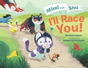 Mimi and Shu in I'll Race You! ebook by Christian Trimmer, Melissa van der Paardt