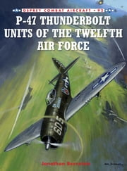 P-47 Thunderbolt Units of the Twelfth Air Force ebook by Jonathan Bernstein