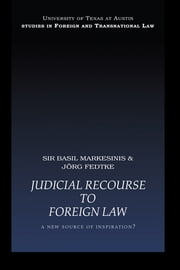 Judicial Recourse to Foreign Law - A New Source of Inspiration? ebook by Basil Markesinis,Jorg Fedtke