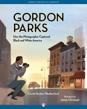 Gordon Parks - How the Photographer Captured Black and White America ebook by Jamey Christoph,Carole B. Weatherford
