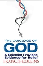 The Language of God - A Scientist Presents Evidence for Belief ebook by Francis Collins