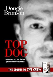 Top Dog: Sometimes its not the law you have to worry about ebook by Dougie Brimson