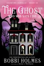 The Ghost Who Was Says I Do ebook by Bobbi Holmes, Anna J. McIntyre