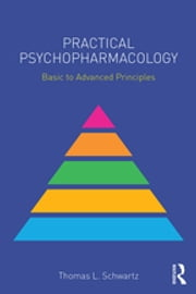 Practical Psychopharmacology - Basic to Advanced Principles ebook by Thomas L. Schwartz