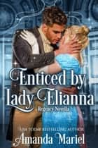 Enticed by Lady Elianna ebook by Amanda Mariel