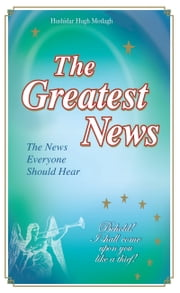 The Greatest News ebook by Hushidar Hugh Motlagh