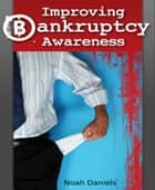 Improving Bankruptcy Awareness ebook by Noah Daniels