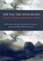 The Way the Wind Blows - Climate Change, History, and Human Action ebook by Roderick J. McIntosh,Joseph A. Tainter,Susan Keech McIntosh
