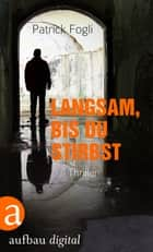 Langsam, bis du stirbst - Thriller ebook by Esther Hansen, Patrick Fogli