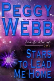 Stars to Lead Me Home: Love and Marriage (A Novel) ebook by Peggy Webb