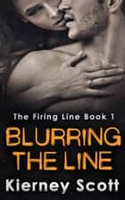 Blurring The Line ebook by Kierney Scott