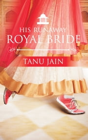 His Runaway Royal Bride ebook by Tanu Jain