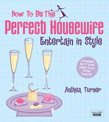 How to be the Perfect Housewife: Entertain in Style eBook by Anthea Turner