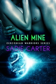 Alien Mine - Zerconian Warriors ebook by Sadie Carter