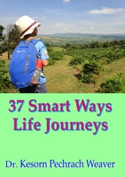37 Smart Ways Life Journeys ebook by Dr Kesorn Pechrach Weaver