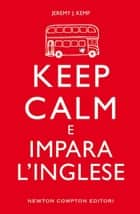Keep calm e impara l'inglese ebook by Jeremy J. Kemp