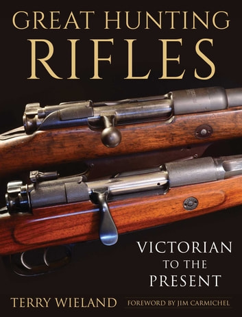 Great Hunting Rifles - Victorian to the Present ebook by Terry Wieland
