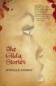 The Gilda Stories - Expanded 25th Anniversary Edition ebook by Jewelle Gomez,Alexis Pauline Gumbs