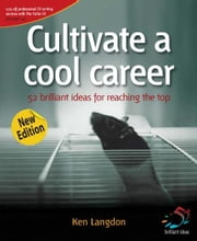 Cultivate a cool career - 52 brilliant ideas for reaching the top ebook by Ken Langdon