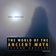 The World of the Ancient Maya, Second Edition audiobook by John S. Henderson