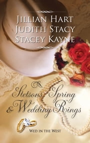 Stetsons, Spring and Wedding Rings - Rocky Mountain Courtship\Courting Miss Perfect\Courted by the Cowboy ebook by Jillian Hart,Judith Stacy,Stacey Kayne