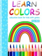 Learn Colors - Education book for kids with games ebook by Suzy Makó