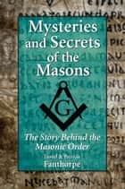 Mysteries and Secrets of the Masons - The Story Behind the Masonic Order ebook by Lionel & Patricia Fanthorpe