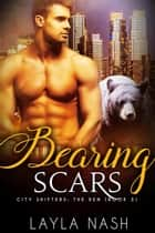 Bearing Scars - City Shifters: the Den, #3 ebook by Layla Nash