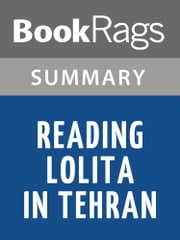 Reading Lolita in Tehran, A Memoir in Books by Azar Nafisi Summary & Study Guide ebook by BookRags