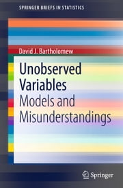 Unobserved Variables - Models and Misunderstandings ebook by David J. Bartholomew