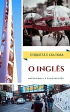 O INGLÊS - Etiqueta e Cultura ebook by Antony Miall, David Milsted