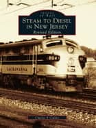 Steam to Diesel in New Jersey ebook by Charles P. Caldes