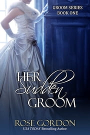 Her Sudden Groom ebook by Rose Gordon