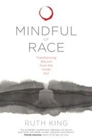 Mindful of Race - Transforming Racism from the Inside Out ebook by Ruth King