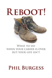 Reboot!: What to do when your career is over but your life isn't ebook by Burgess, Phil