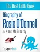 Biography of Rosie O'Donnell ebook by Kent  McGroarty