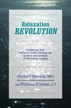 Relaxation Revolution ebook by Herbert Benson,William Proctor