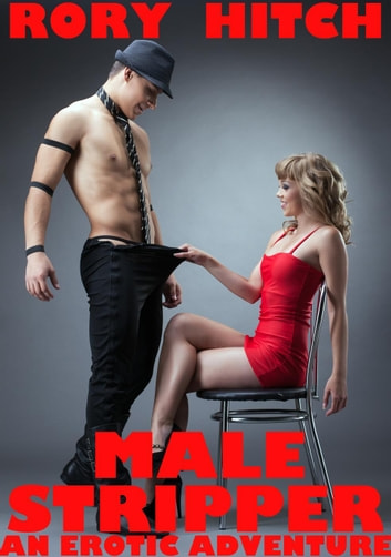 Male Stripper - An Erotic Adventure ebook by Rory Hitch