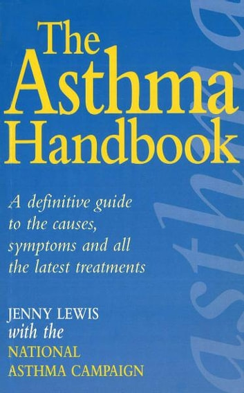 The Asthma Handbook - A Definitive Guide to the Causes,Symptoms and all the Latest Treatments ebook by Lewis , Jenny With The National Asthma Campaign
