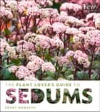 The Plant Lover's Guide to Sedums ebook by Brent Horvath