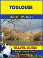 Toulouse Travel Guide (Quick Trips Series) - Sights, Culture, Food, Shopping & Fun ebook by Crystal Stewart