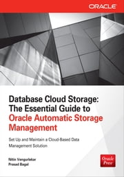 Database Cloud Storage: The Essential Guide to Oracle Automatic Storage Management ebook by Nitin Vengurlekar,Prasad Bagal